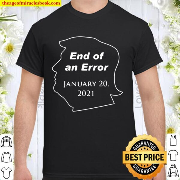 Funny Donald Trump End Of An Error January 20 2021 Shirt