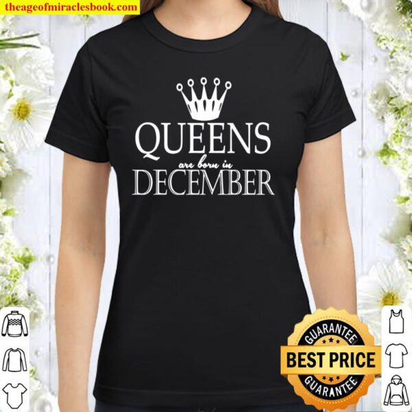 Funny Gift – Queens Are Born In December Classic Women T-Shirt