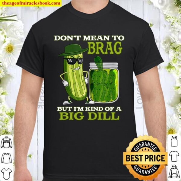 Funny's Pickle Novelty Shirt I'm Kind Of A Big Dill Shirt