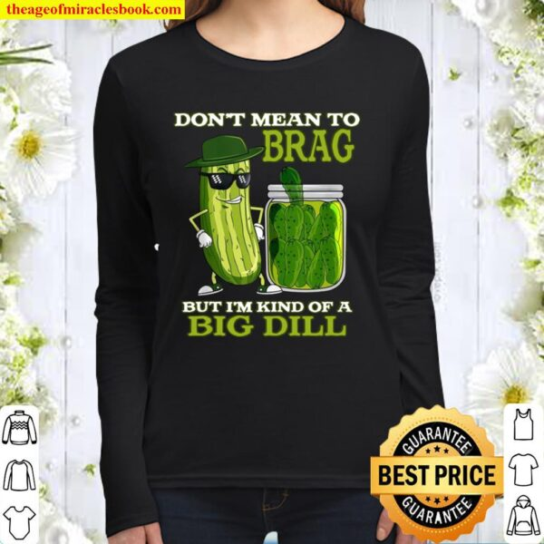 Funny's Pickle Novelty Shirt I'm Kind Of A Big Dill Women Long Sleeved