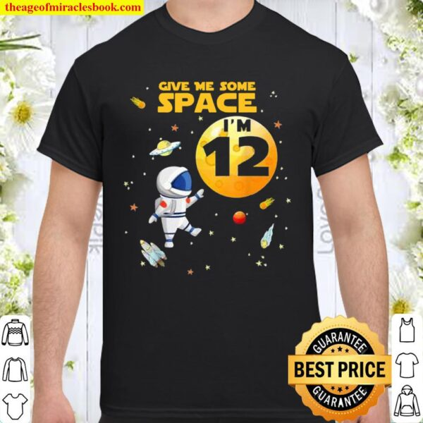 Give Me Some Space I'm 12 Years Old Outer Birthday Astronaut Shirt