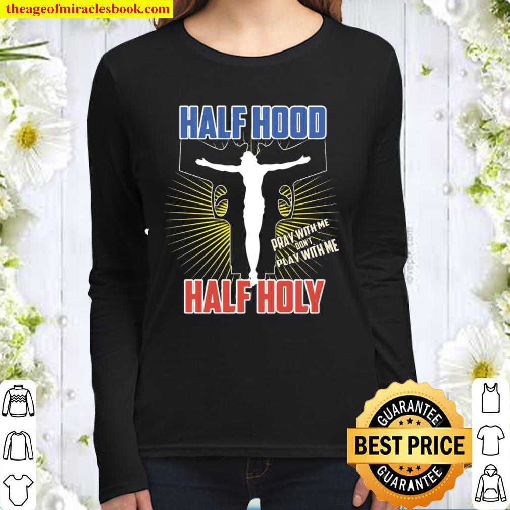 Half Hood Half Holy Shirt That Means Pray With Me Women Long Sleeved