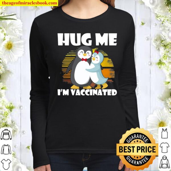 Hug Me I'm Vaccinated Pro-Vaccines Vaccination Penguin Lover Women Long Sleeved