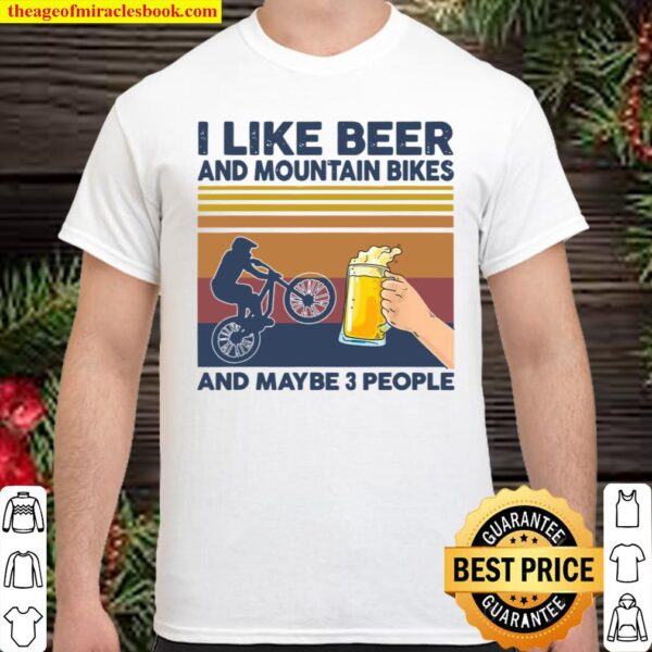 I Like Beer and Mountain Bikes and Maybe 3 People Shirt
