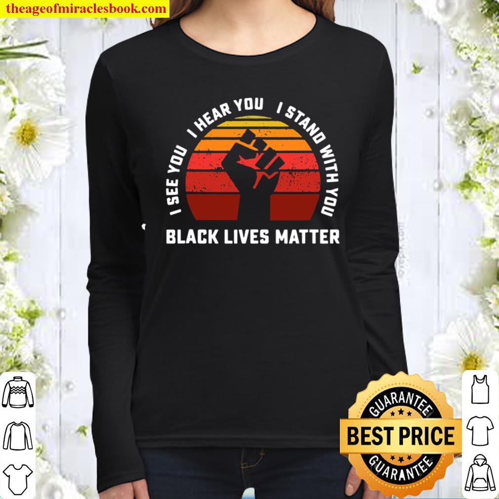 I See You I Hear You I Stand With Black Lives Matter Ally Women Long Sleeved