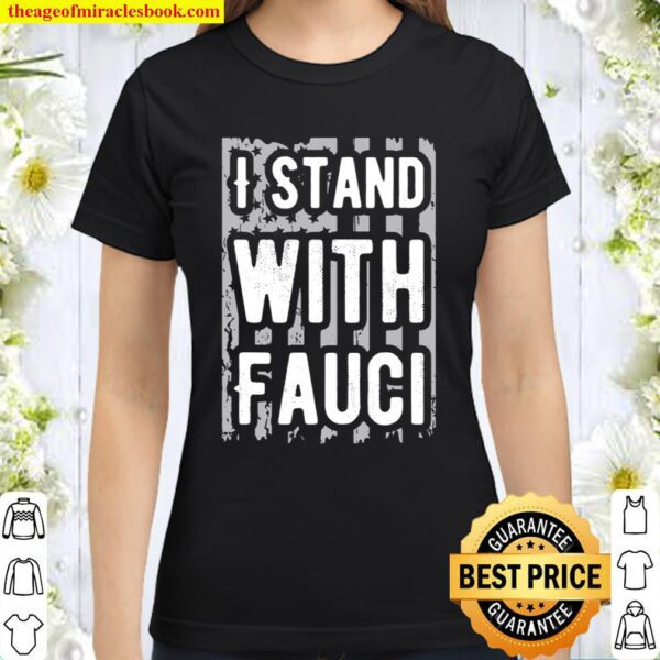 I Stand With Fauci Support Doctor Fauci Quarantine 2020 Gift Classic Women T-Shirt