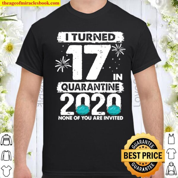 I Turned 17 In Quarantine 2020 17 Years Old 17Th Birthday Shirt