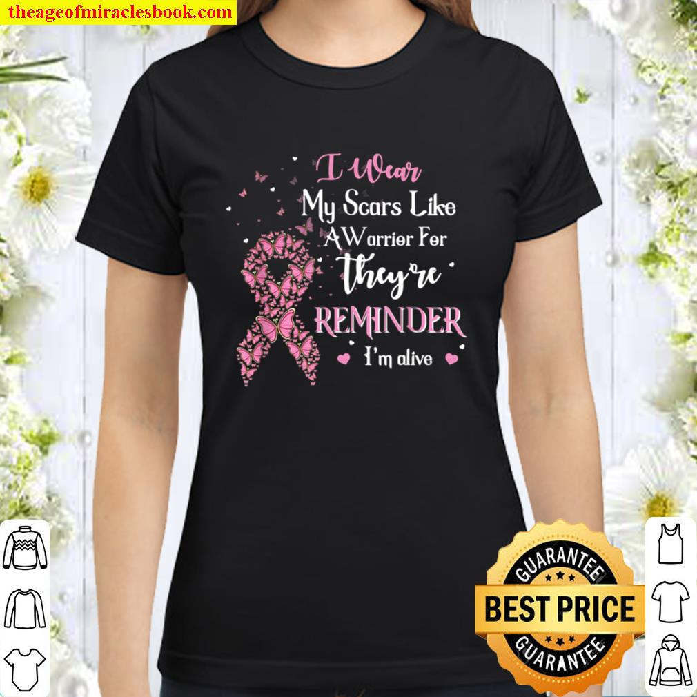 I Wear My Scars Like A Warrior For A Reminder Breast Cancer Classic Women T-Shirt