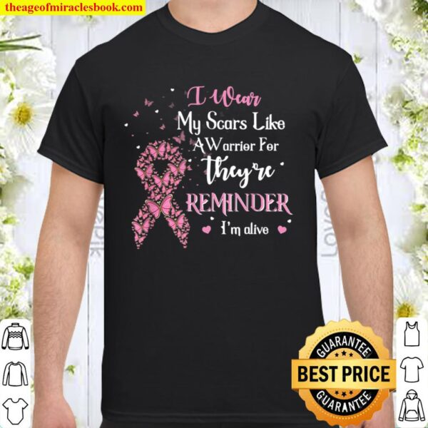 I Wear My Scars Like A Warrior For A Reminder Breast Cancer Shirt