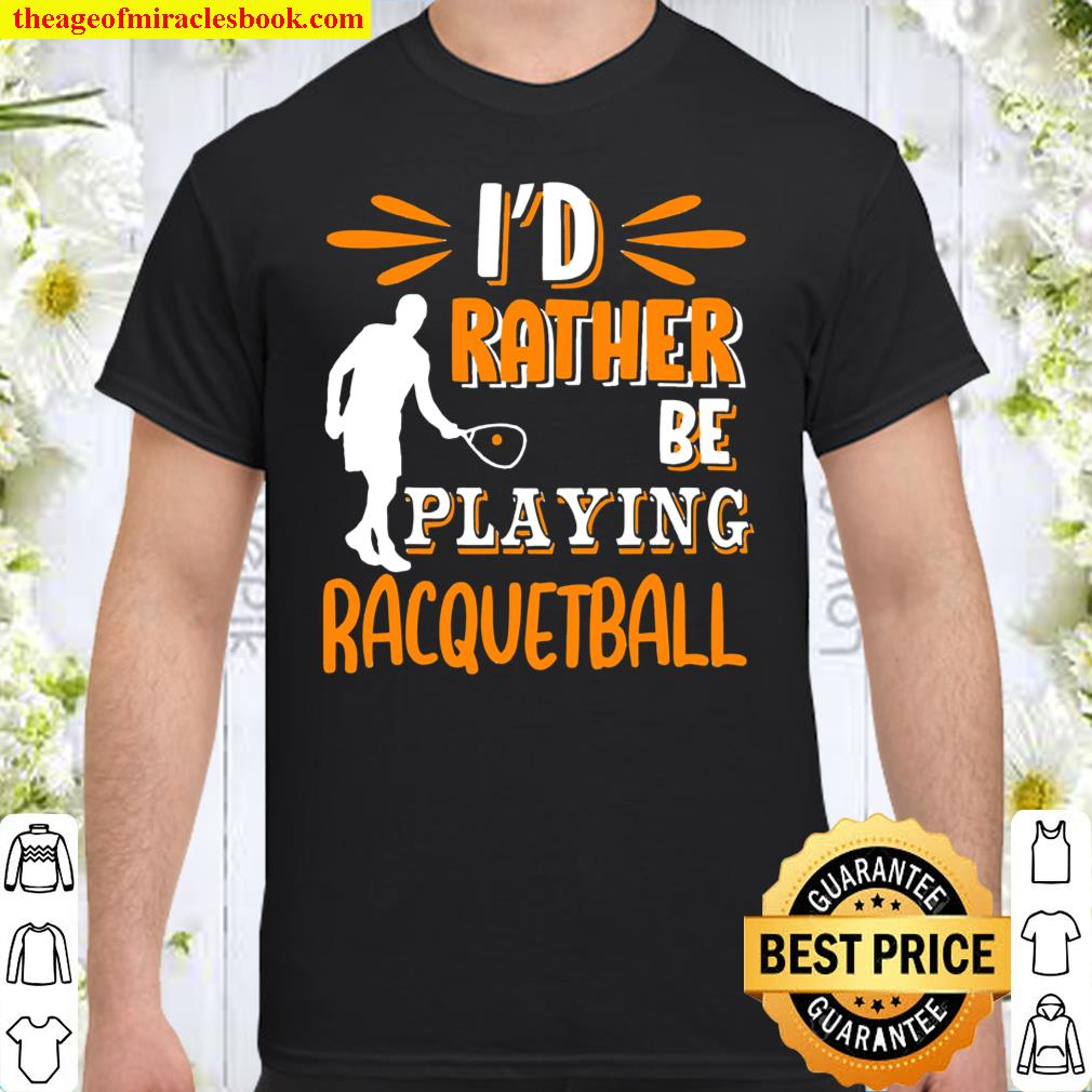 I'D Rather Be Playing Racquetball Shirt
