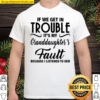 If We Get In Trouble It's My Granddaughter's Fault Because I Listened Shirt
