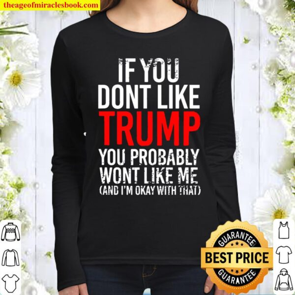 If You Don't Like Trump You Probably Won't Like Me Women Long Sleeved