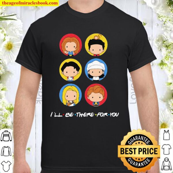 I'll Be There For You Cute Icon Shirt