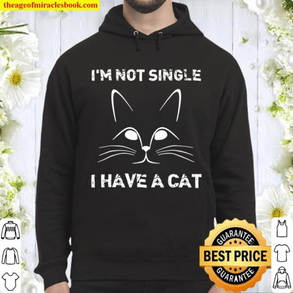 I'm Not Single I Have A Cat Valentine's Day Funny Hoodie