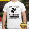 It's Not Just A Hobby It's My Escape From Reality Drum Shirt