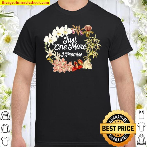 Just One More Orchid I Promise for Orchids Shirt