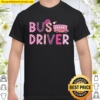 Love Pink Bus Driver Happy Valentine Day Awesome Funny Gift Shirt Idea Shirt