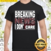 Mens Breaking News I DON'T CARE,funny Shirt