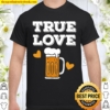 Mens True Love Beer - Drinking Alcohol Party Shirt