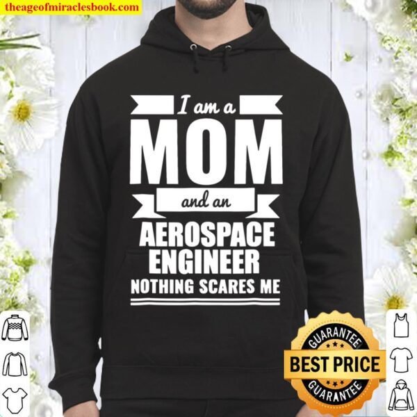 Mom Aerospace Engineer Nothing Scares Me Tshirt Mother's Day Hoodie