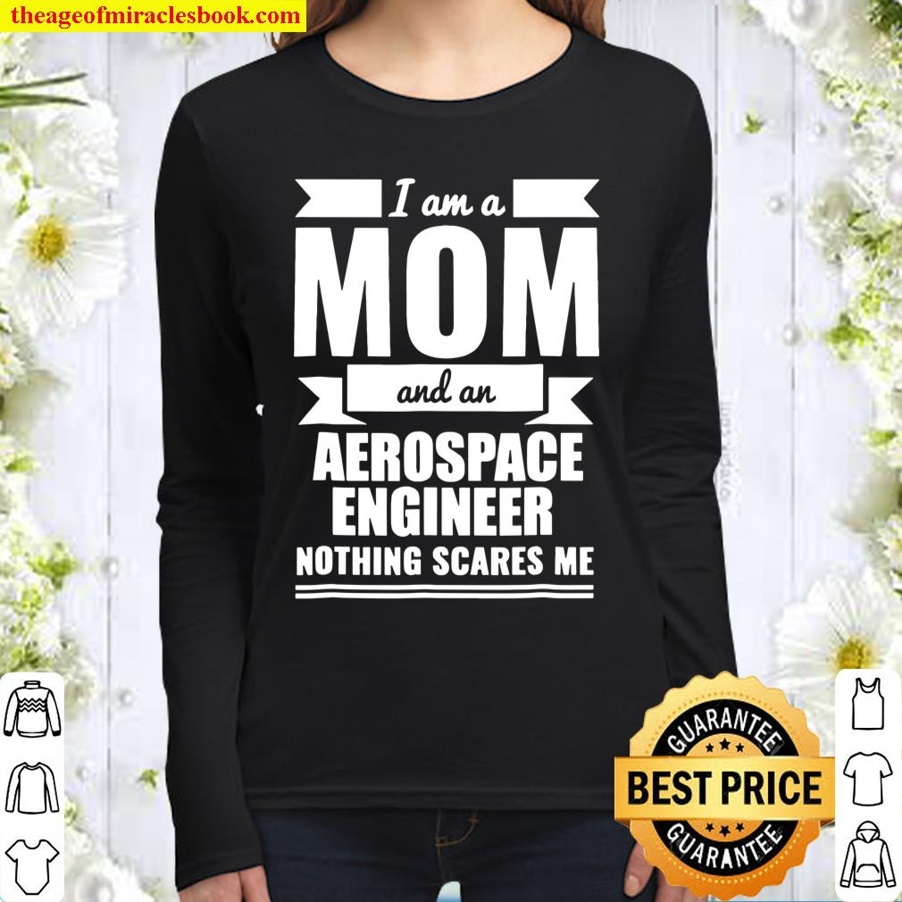 Mom Aerospace Engineer Nothing Scares Me Tshirt Mother's Day Women Long Sleeved
