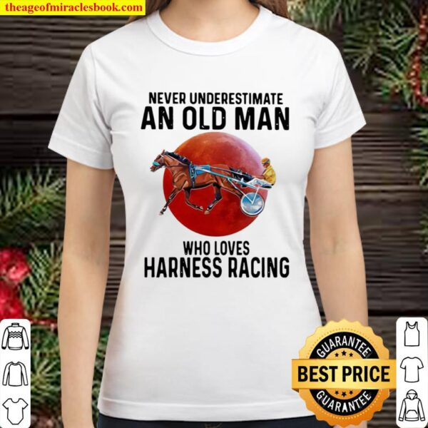 Never Underestimate An Old Man Who Loves Harness Racing Moon Blood Classic Women T-Shirt
