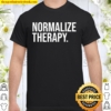 Normalize Therapy Statement Mental Health Active Heathcare Shirt