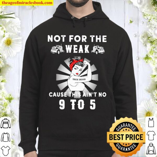 Not For The Trucker Diver Weak Cause This Ain't No 9 To 5 Strong Girl Hoodie