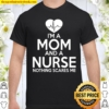 Nurse Mom Funny Gift – Mom And A Nurse Nothing Scares Me Shirt