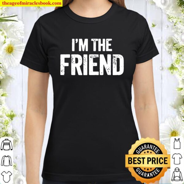 Official I'm The Friend Quote Classic Women T-Shirt