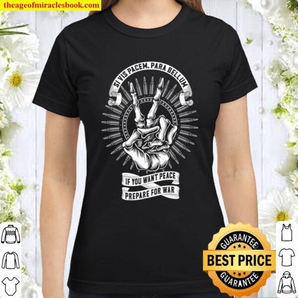 Official Si Vis Pacem Para Bellum If You Want Peace Prepare For War Classic Women T-Shirt