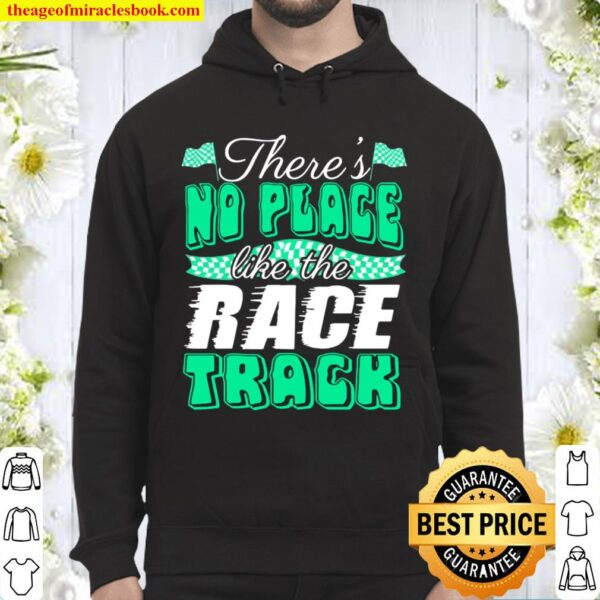 Official There's No Place Like The Race Track Hoodie