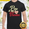 Pizza Is My Valentine Funny Pizza Lover Valentine´s Apparel Shirt