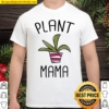 Plant Mama Funny Cactus Gardening Humor Mom Mother Meme Gift Pullover Shirt