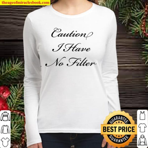 Sassy Women – Caution I Have No Filter Women Long Sleeved