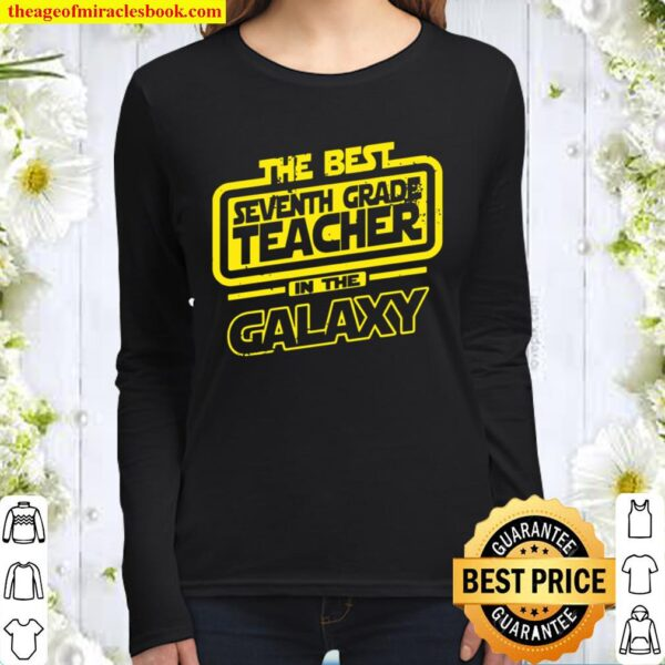 Seventh Grade Teacher The Best In The Galaxy Women Long Sleeved