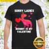 Sorry Ladies Mommy is My Valentine Fun Valentine_s Day Gift Shirt
