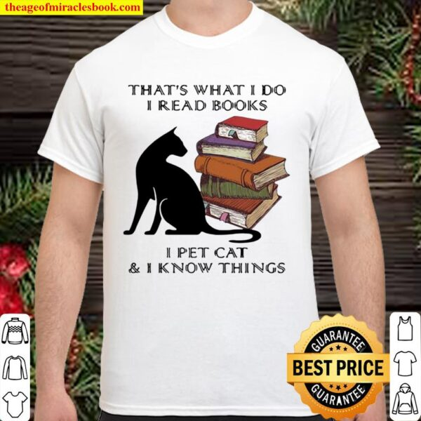 That's What I Do I Read Books I Pet Cat And I Know Things Quote Shirt