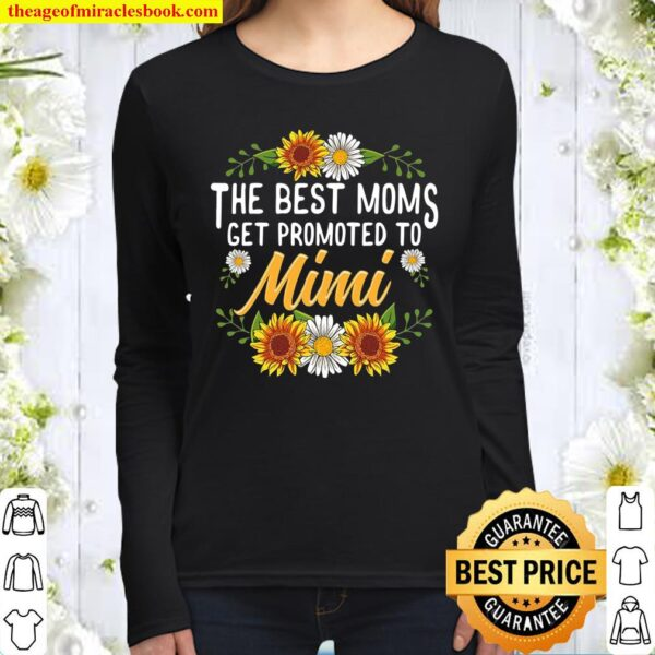 The Best Moms Get Promoted To Mimi Shirt Gifts New Mimi Women Long Sleeved
