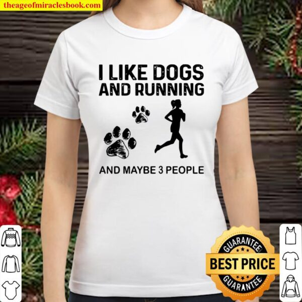 The Girl I Like Dogs And Running And Maybe 3 People Classic Women T-Shirt