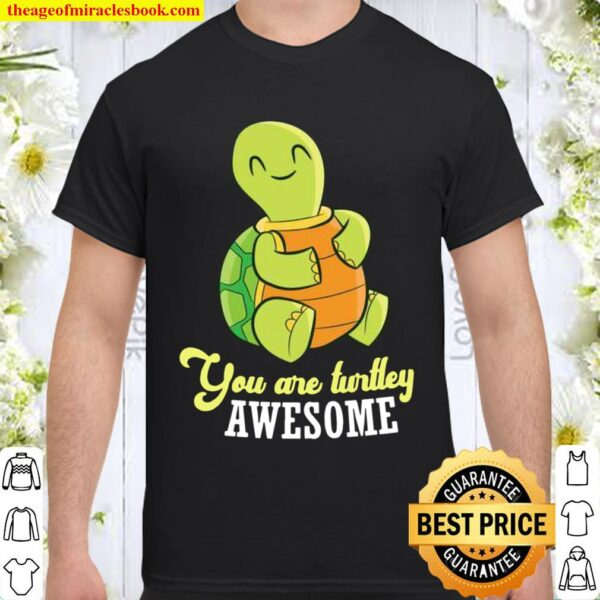 Turtle You Are Turtley Awesome Sea Turtle Shirt