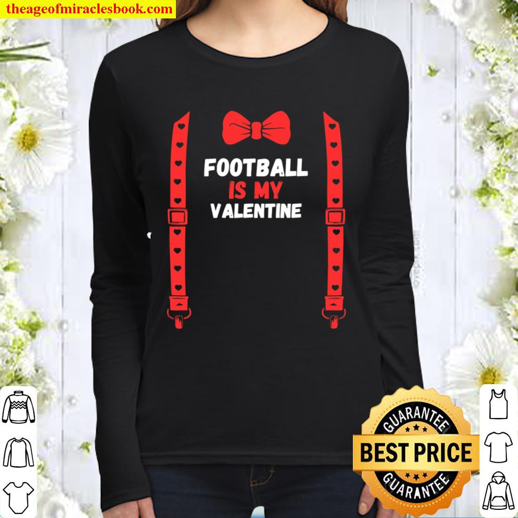 Valentines Day Custome football is my valentine For Him Kids Women Long Sleeved