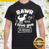 Valentine's Day T-Rex Rawr Means I Love You In Dinosaur Gift Shirt