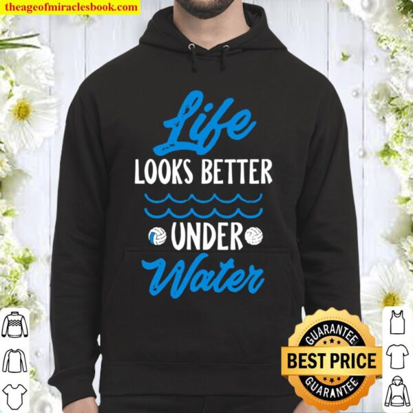 Water Polo Life Looks Better Under Water Hoodie