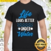 Water Polo Life Looks Better Under Water Shirt