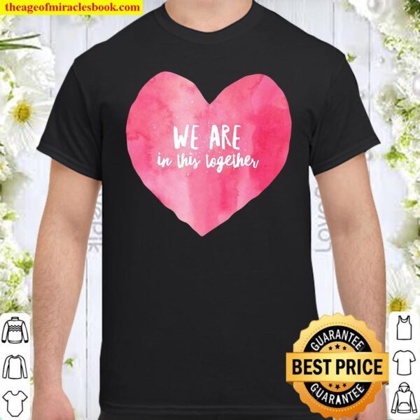We Are In This Together Charming Love Heart Tee Shirt