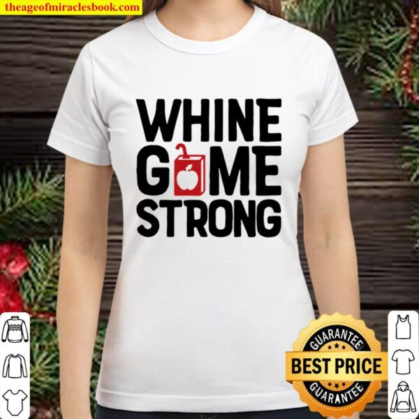 Whine Game Strong Classic Women T-Shirt