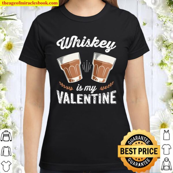 Whiskey Is My Valentine - Funny Adult Anti Valentine_s Day Classic Women T-Shirt