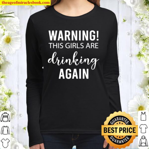 Womens Drinking Warning The Girls Are Drinking Again Women Long Sleeved