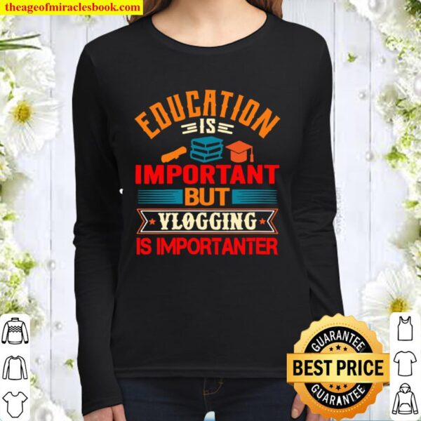 Womens Education Is Important But Vlogging Is Importanter Vintage Women Long Sleeved